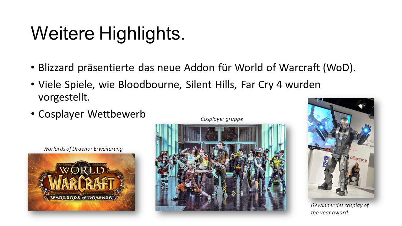 Weitere Highlights. Blizzard präsentierte das neue Addon für World of Warcraft (WoD). Viele Spiele, wie Bloodbourne, Silent Hills, Far Cry 4 wurden vo