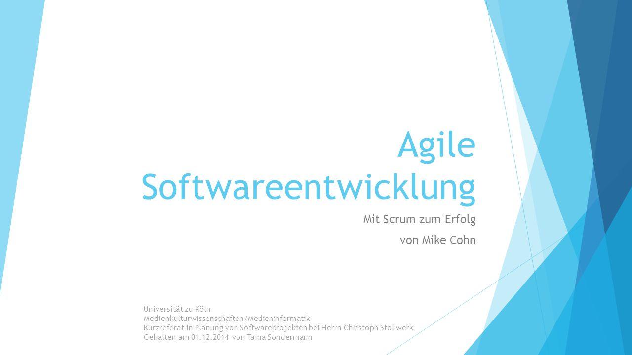 Agile Softwareentwicklung Mit Scrum zum Erfolg von Mike Cohn Universität zu Köln Medienkulturwissenschaften/Medieninformatik Kurzreferat in Planung vo