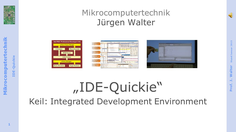 "Mikrocomputertechnik IDE-Quickie Prof. J. Walter Stand Januar 2015 1 Mikrocomputertechnik Jürgen Walter ""IDE-Quickie"" Keil: Integrated Development Env"