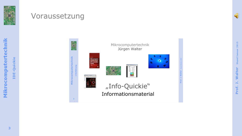 Mikrocomputertechnik IDE-Quickie Prof. J. Walter Stand Januar 2015 3 Voraussetzung