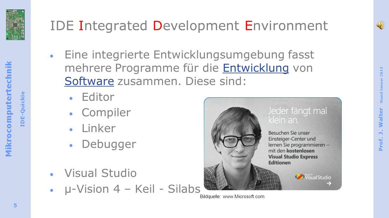 Mikrocomputertechnik IDE-Quickie Prof. J. Walter Stand Januar 2015 5 IDE Integrated Development Environment  Eine integrierte Entwicklungsumgebung fa
