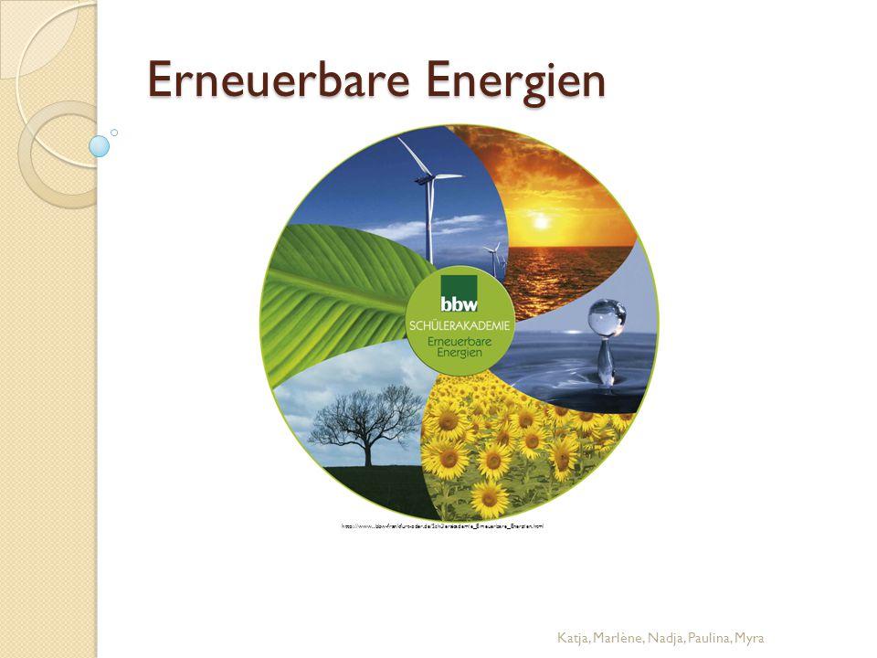 Erneuerbare Energien http://www..bbw-frankfurt-oder.de/Schülerakademie_Erneuerbare_Energien.html Katja, Marlène, Nadja, Paulina, Myra