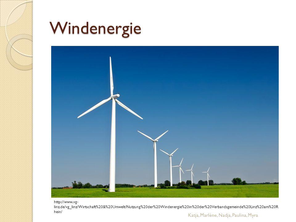 Windenergie Katja, Marlène, Nadja, Paulina, Myra http://www.vg- linz.de/vg_linz/Wirtschaft%20&%20Umwelt/Nutzung%20der%20Windenergie%20in%20der%20Verba