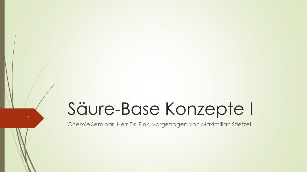 Säure-Base Konzepte I Chemie Seminar, Herr Dr. Fink, vorgetragen von Maximilian Stietzel 1
