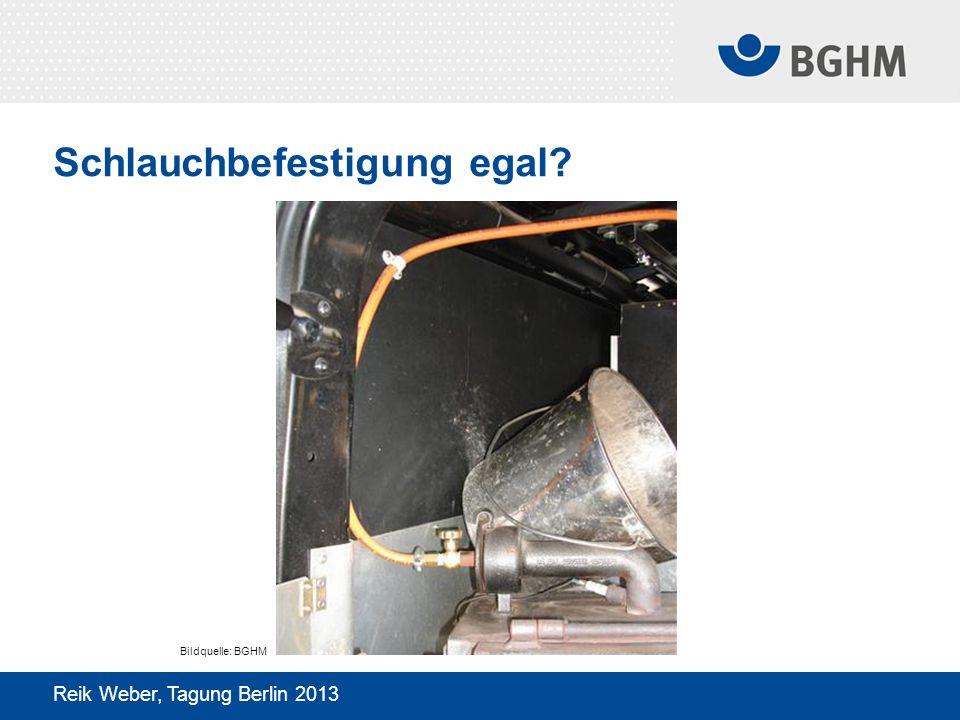 Schlauchbefestigung egal? Reik Weber, Tagung Berlin 2013 Bildquelle: BGHM