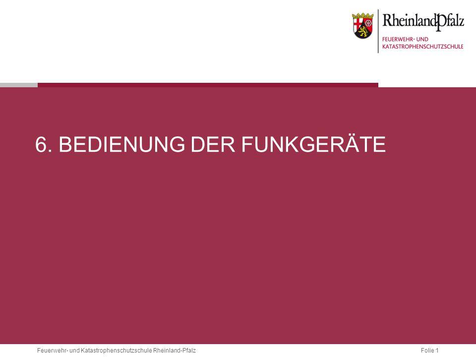 Folie 1Feuerwehr- und Katastrophenschutzschule Rheinland-Pfalz 6. BEDIENUNG DER FUNKGERÄTE