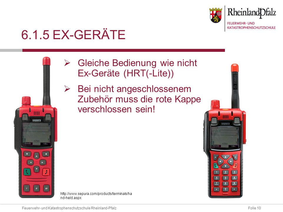 Folie 10Feuerwehr- und Katastrophenschutzschule Rheinland-Pfalz 6.1.5 EX-GERÄTE  Gleiche Bedienung wie nicht Ex-Geräte (HRT(-Lite))  Bei nicht anges