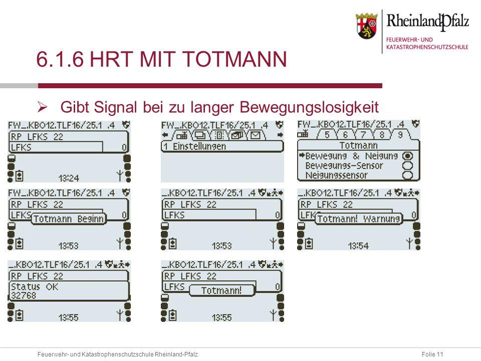 Folie 11Feuerwehr- und Katastrophenschutzschule Rheinland-Pfalz 6.1.6 HRT MIT TOTMANN  Gibt Signal bei zu langer Bewegungslosigkeit