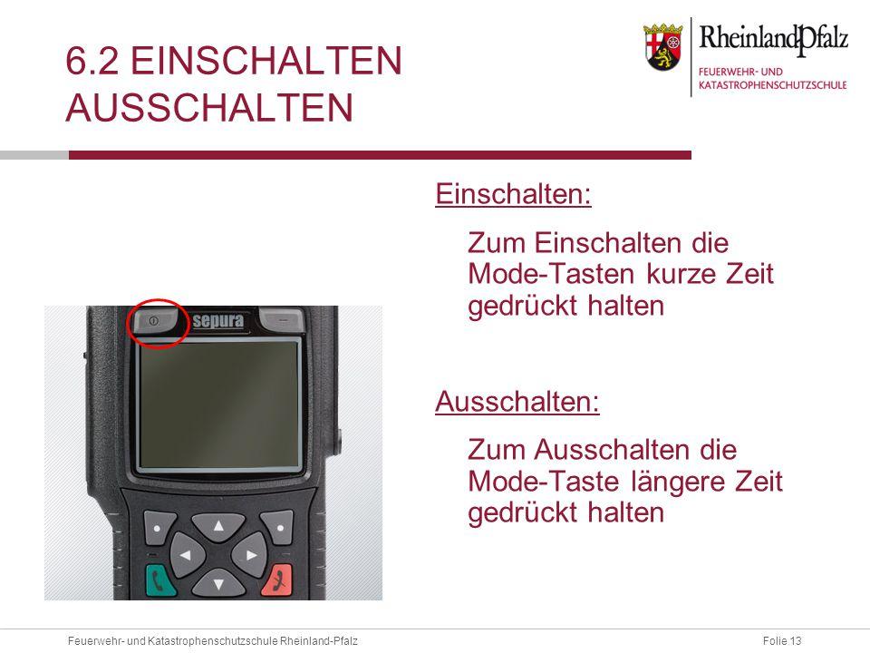 Folie 13Feuerwehr- und Katastrophenschutzschule Rheinland-Pfalz 6.2 EINSCHALTEN AUSSCHALTEN Einschalten: Zum Einschalten die Mode-Tasten kurze Zeit ge