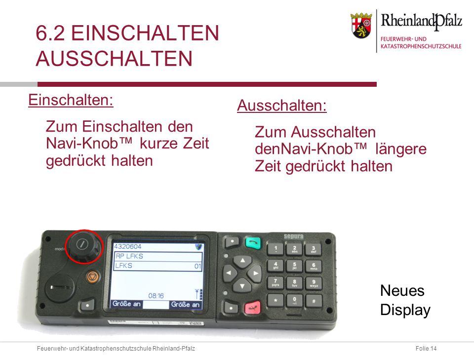 Folie 14Feuerwehr- und Katastrophenschutzschule Rheinland-Pfalz 6.2 EINSCHALTEN AUSSCHALTEN Ausschalten: Zum Ausschalten denNavi-Knob™ längere Zeit ge