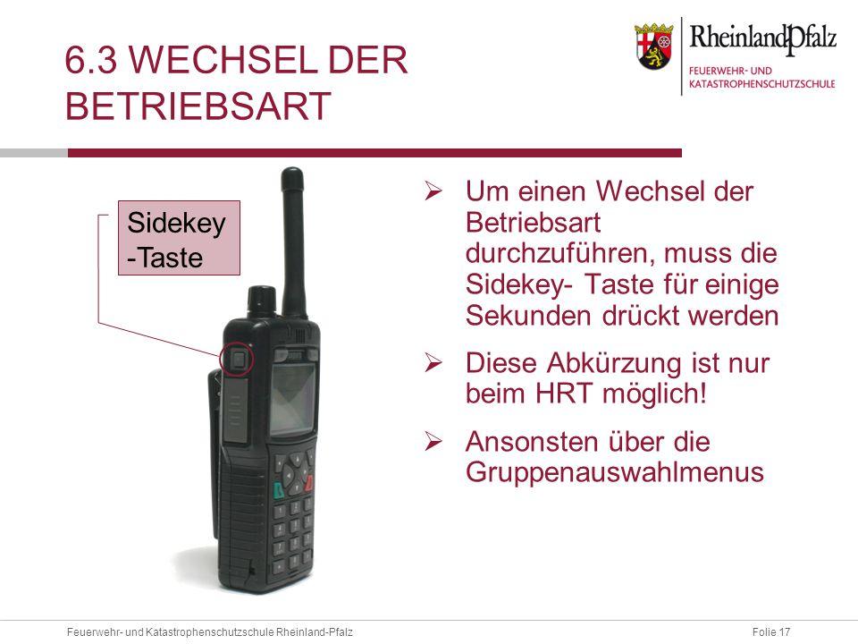 Folie 17Feuerwehr- und Katastrophenschutzschule Rheinland-Pfalz 6.3 WECHSEL DER BETRIEBSART  Um einen Wechsel der Betriebsart durchzuführen, muss die