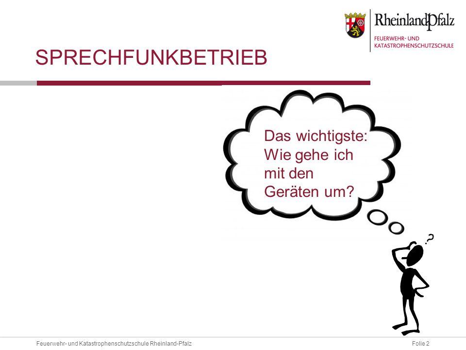 Folie 2Feuerwehr- und Katastrophenschutzschule Rheinland-Pfalz SPRECHFUNKBETRIEB Das wichtigste: Wie gehe ich mit den Geräten um?