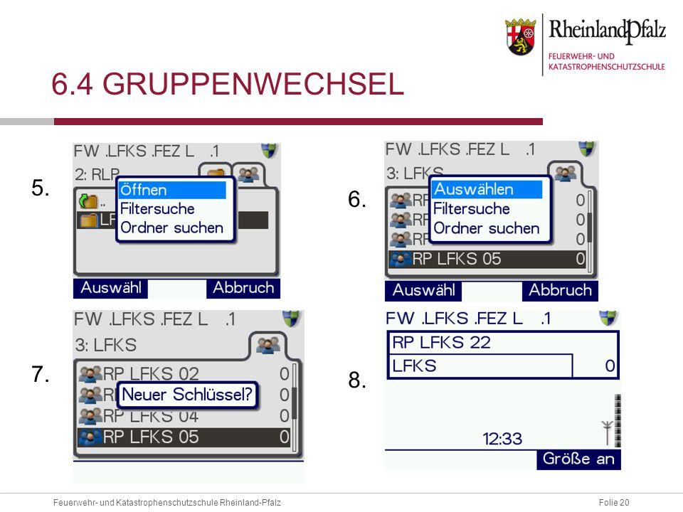 Folie 20Feuerwehr- und Katastrophenschutzschule Rheinland-Pfalz 6.4 GRUPPENWECHSEL 5. 7. 6. 8.