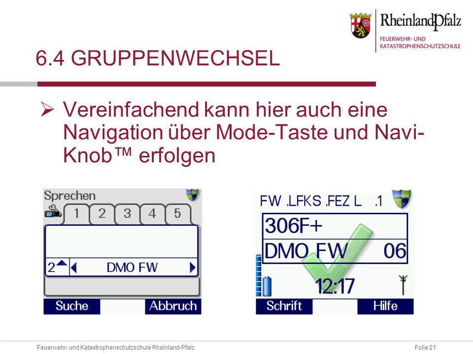 Folie 21Feuerwehr- und Katastrophenschutzschule Rheinland-Pfalz 6.4 GRUPPENWECHSEL  Vereinfachend kann hier auch eine Navigation über Mode-Taste und