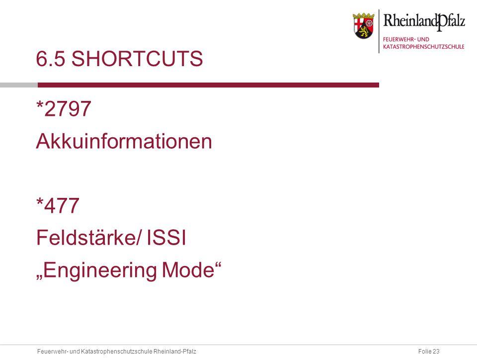 """Folie 23Feuerwehr- und Katastrophenschutzschule Rheinland-Pfalz 6.5 SHORTCUTS *2797 Akkuinformationen *477 Feldstärke/ ISSI """"Engineering Mode"""""""