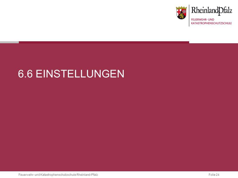 Folie 24 Feuerwehr- und Katastrophenschutzschule Rheinland-Pfalz 6.6 EINSTELLUNGEN