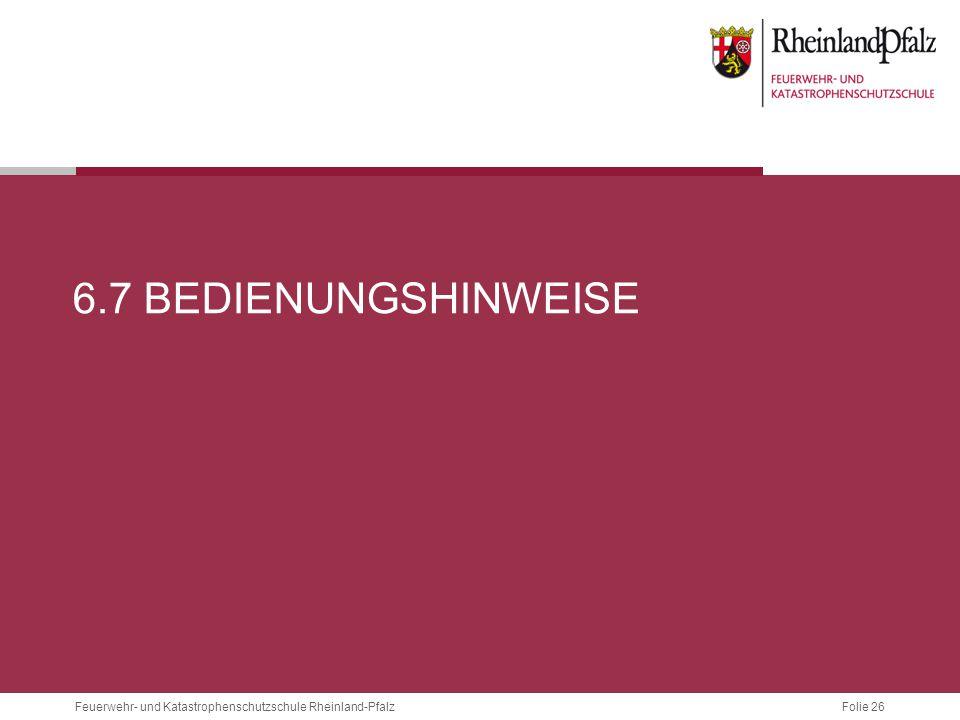 Folie 26 Feuerwehr- und Katastrophenschutzschule Rheinland-Pfalz 6.7 BEDIENUNGSHINWEISE