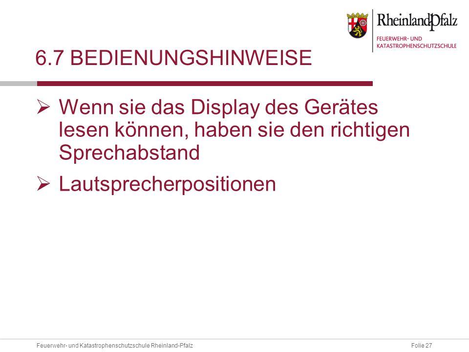 Folie 27Feuerwehr- und Katastrophenschutzschule Rheinland-Pfalz 6.7 BEDIENUNGSHINWEISE  Wenn sie das Display des Gerätes lesen können, haben sie den