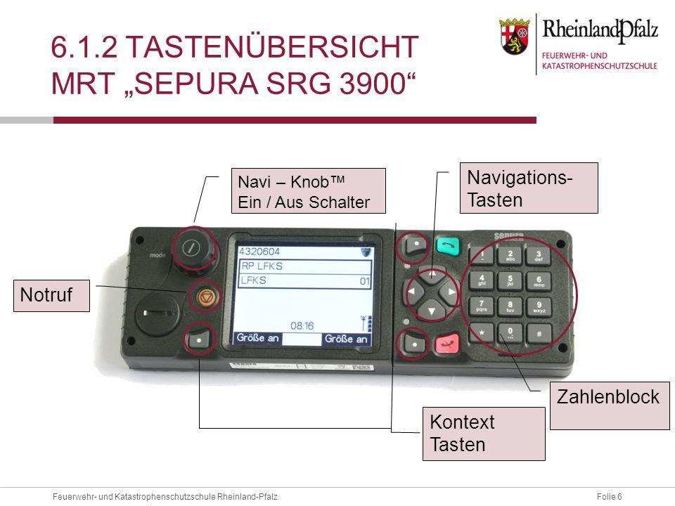 """Folie 6Feuerwehr- und Katastrophenschutzschule Rheinland-Pfalz 6.1.2 TASTENÜBERSICHT MRT """"SEPURA SRG 3900"""" Notruf Navi – Knob™ Ein / Aus Schalter Kont"""
