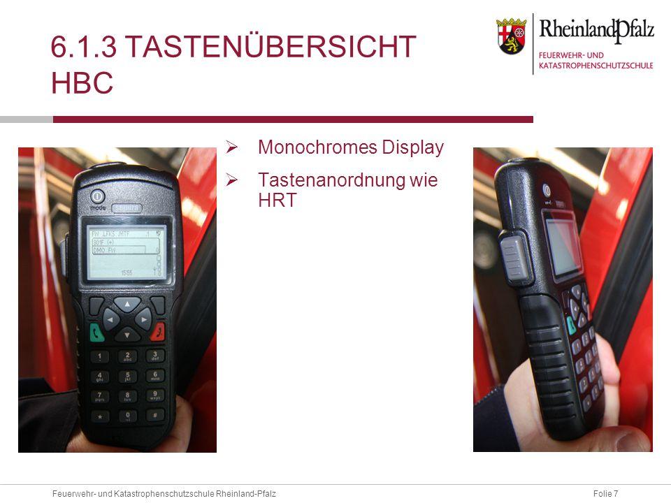 Folie 7Feuerwehr- und Katastrophenschutzschule Rheinland-Pfalz 6.1.3 TASTENÜBERSICHT HBC  Monochromes Display  Tastenanordnung wie HRT