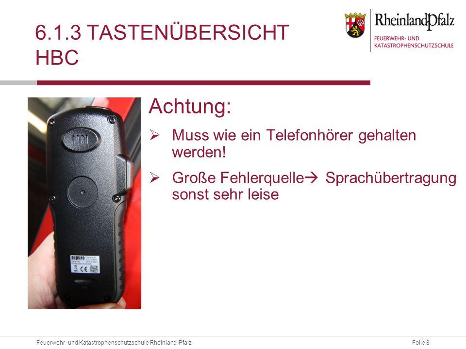 Folie 8Feuerwehr- und Katastrophenschutzschule Rheinland-Pfalz 6.1.3 TASTENÜBERSICHT HBC Achtung:  Muss wie ein Telefonhörer gehalten werden!  Große