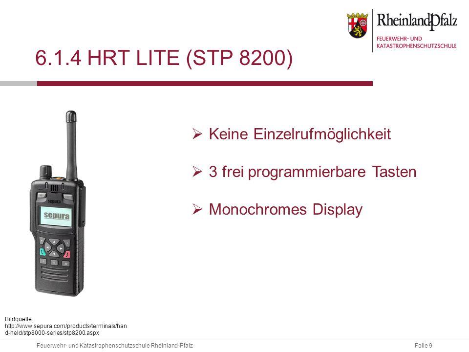 Folie 9Feuerwehr- und Katastrophenschutzschule Rheinland-Pfalz 6.1.4 HRT LITE (STP 8200) Bildquelle: http://www.sepura.com/products/terminals/han d-he