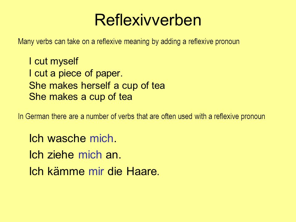 Reflexivverben Many verbs can take on a reflexive meaning by adding a reflexive pronoun I cut myself I cut a piece of paper.