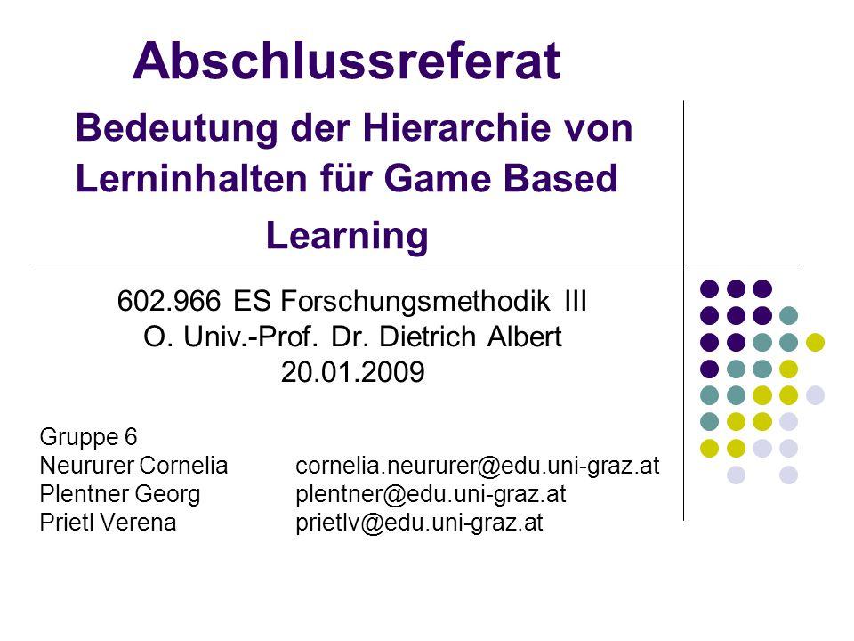 Abschlussreferat Bedeutung der Hierarchie von Lerninhalten für Game Based Learning 602.966 ES Forschungsmethodik III O. Univ.-Prof. Dr. Dietrich Alber