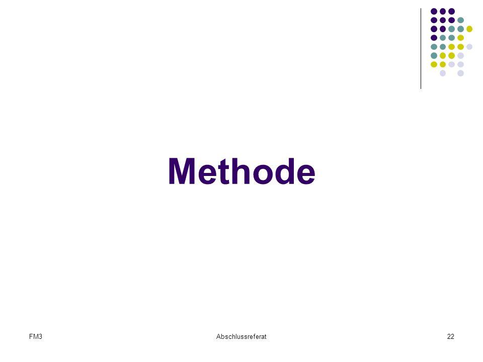 FM3Abschlussreferat22 Methode