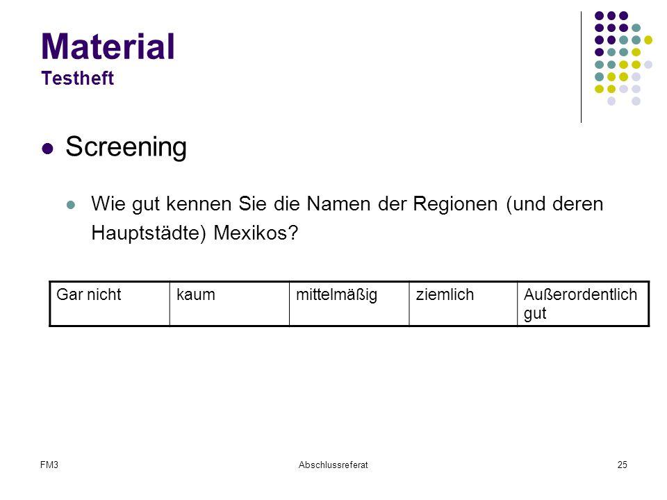FM3Abschlussreferat25 Material Testheft Screening Wie gut kennen Sie die Namen der Regionen (und deren Hauptstädte) Mexikos? Gar nichtkaummittelmäßigz