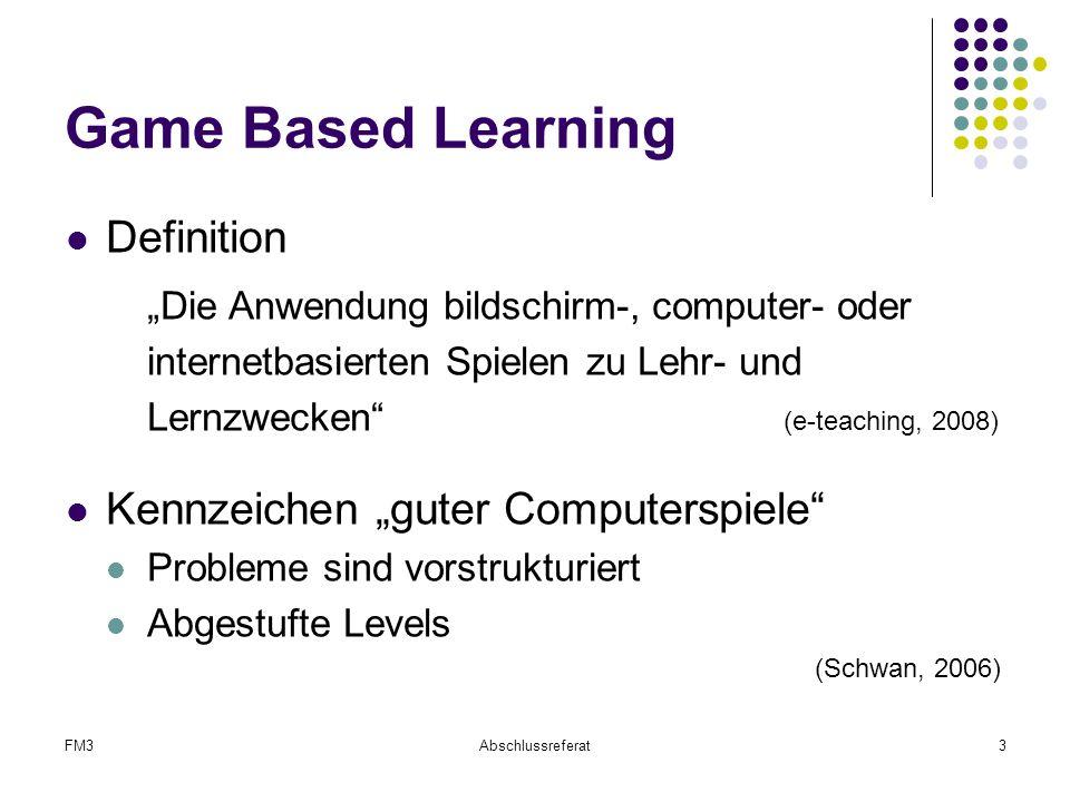 """FM3Abschlussreferat3 Game Based Learning Definition """"Die Anwendung bildschirm-, computer- oder internetbasierten Spielen zu Lehr- und Lernzwecken"""" (e-"""