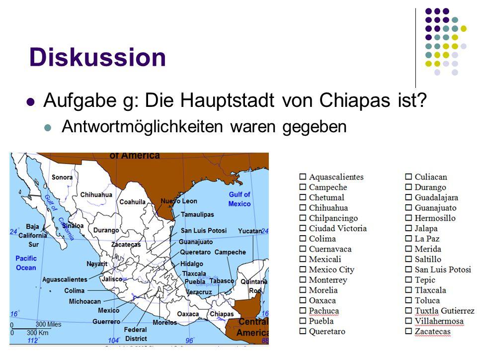 FM3Abschlussreferat60 Diskussion Aufgabe g: Die Hauptstadt von Chiapas ist? Antwortmöglichkeiten waren gegeben