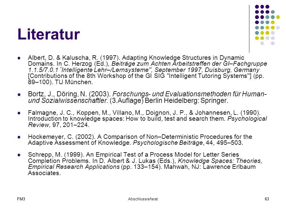 FM3Abschlussreferat63FM363 Literatur Albert, D. & Kaluscha, R. (1997). Adapting Knowledge Structures in Dynamic Domains. In C. Herzog (Ed.), Beiträge