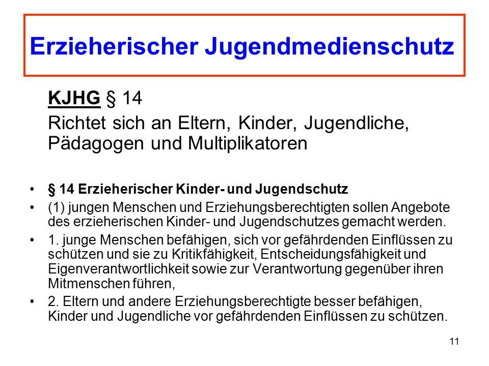 11 KJHG § 14 Richtet sich an Eltern, Kinder, Jugendliche, Pädagogen und Multiplikatoren § 14 Erzieherischer Kinder- und Jugendschutz (1) jungen Mensch