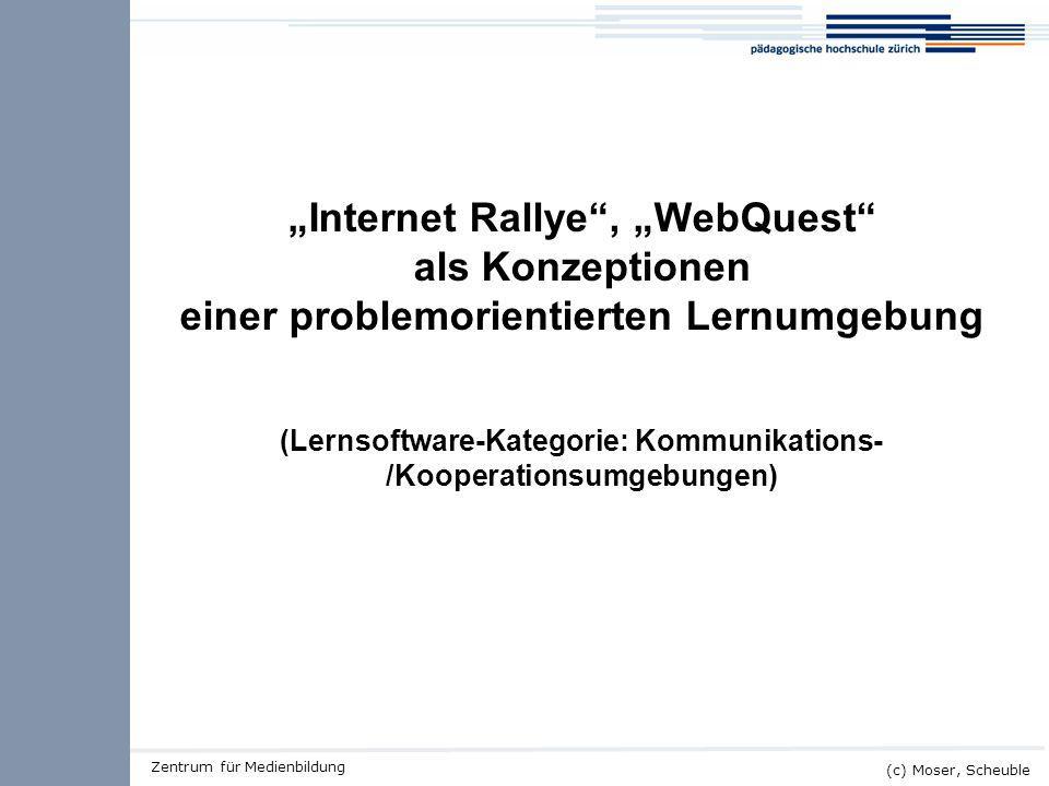 Kick-off ALMO (c) Moser, Scheuble Zentrum für Medienbildung Auftrag 2 (30') Internet Rallye – mediale, strukturierte Lernumgebung Startpunkt des Rallyes: http://www.klick.ch/rallye/start.htm Als alternative Startpunkte: http://home.schule.at/just4fun/schwan/ir/ http://www.twainweb.de/momo/montag2.html http://www.deckers-online.de/lfb/rallye/index.html Rallye PBL Projekt- arbeit WebQuest Güte- kriterien