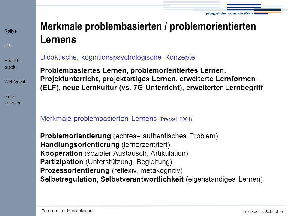 """Kick-off ALMO (c) Moser, Scheuble Zentrum für Medienbildung Effekte des (kooperativen) problemorientierten Lernens (Preckel, 2004; Renkl, Gruber, Mandl, 1996) PBL geeignet für … +Anwendungswissen (auf Basiswissen aufbauend) +Engagement / Involviertheit +Lernstrategien (verstehensorientiert) +Lernmotivation (Aufbau intrinsischer Motivation) PBL weniger geeignet für … -Basiswissen -begriffliche Klarheit -Schwierigkeiten mit kooperativen Lernarrangements: - """" Der-Hans-der-machts-dann-eh -Phänomen (Trittbrettfahren) - """"Ja-bin-ich-denn-der-Depp -Phänomen (Sucker-Effekt) - """"Kann-und-mag-ich-nicht, mach-du -Phänomen (unerwünschter Matthäus-Effekt)  Individuelle Verantwortung festlegen in Gruppenarbeit (Slavin) Rallye PBL Projekt- arbeit WebQuest Güte- kriterien"""