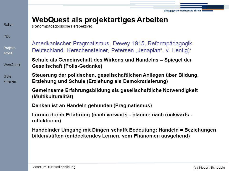 Kick-off ALMO (c) Moser, Scheuble Zentrum für Medienbildung WebQuest als projektartiges Arbeiten (Reformpädagogische Perspektive) Amerikanischer Pragm
