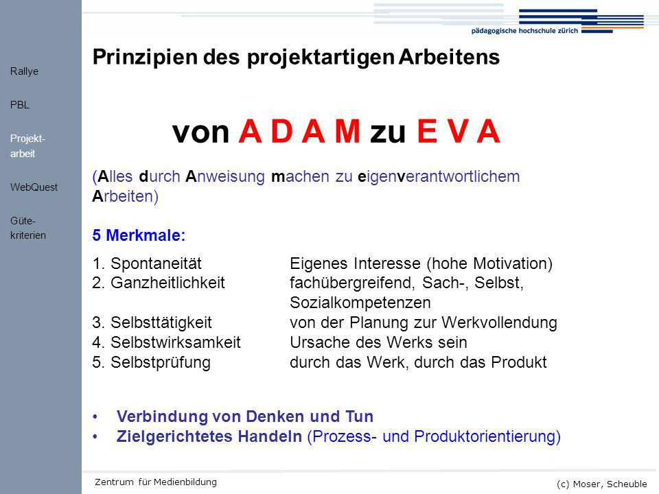 Kick-off ALMO (c) Moser, Scheuble Zentrum für Medienbildung Prinzipien des projektartigen Arbeitens Verbindung von Denken und Tun Zielgerichtetes Hand