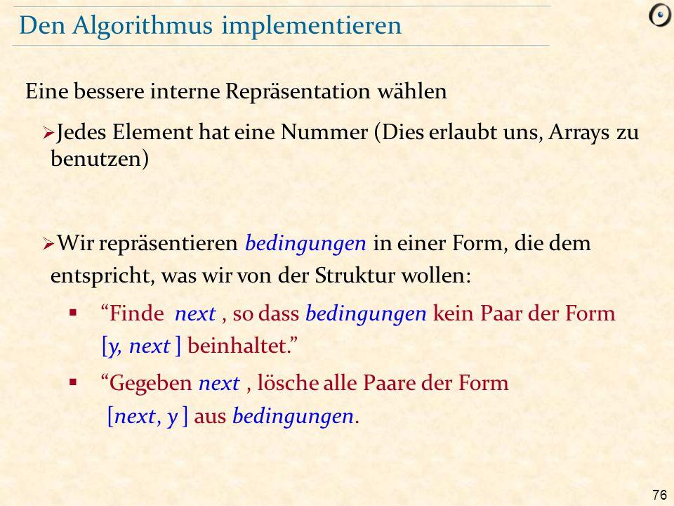 76 Den Algorithmus implementieren Eine bessere interne Repräsentation wählen  Jedes Element hat eine Nummer (Dies erlaubt uns, Arrays zu benutzen) 