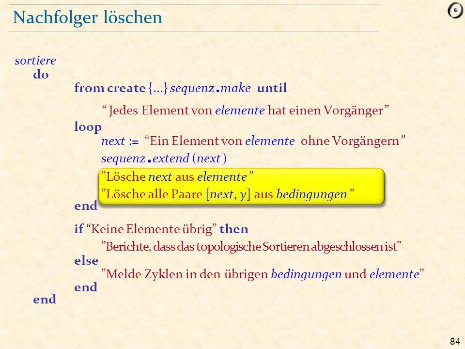 """84 Nachfolger löschen sortiere do from create {...} sequenz. make until """" Jedes Element von elemente hat einen Vorgänger"""" loop next := """"Ein Element vo"""