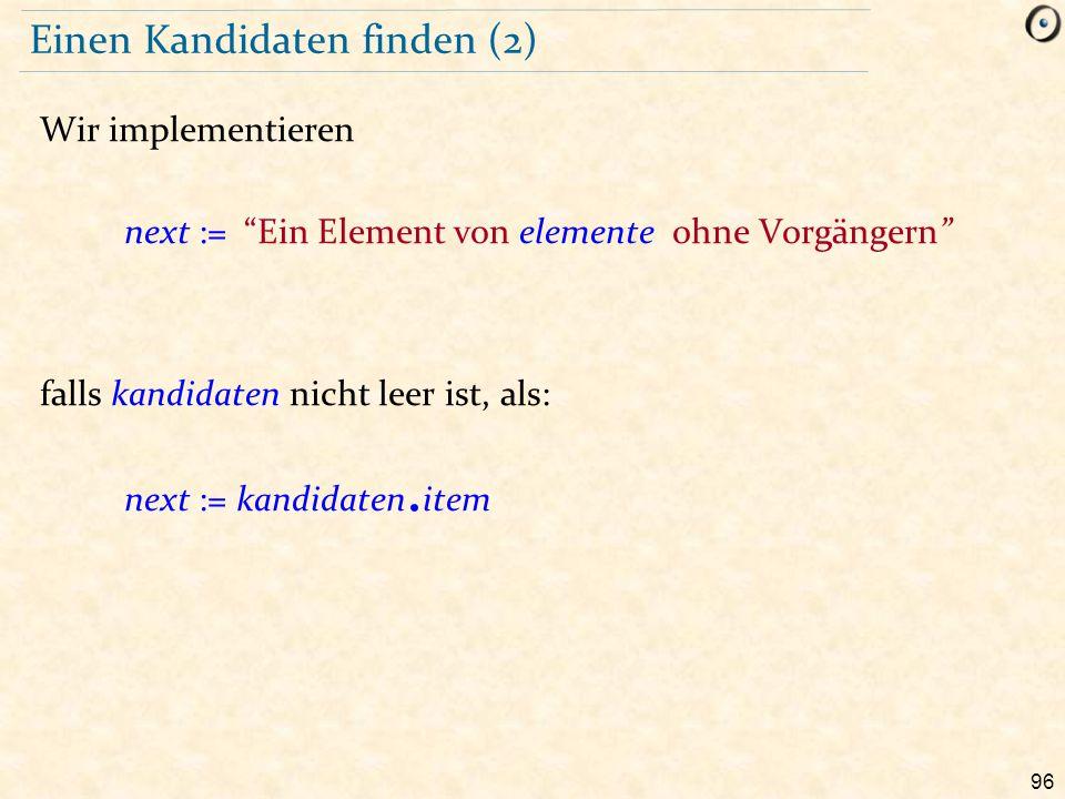 """96 Einen Kandidaten finden (2) Wir implementieren next := """"Ein Element von elemente ohne Vorgängern"""" falls kandidaten nicht leer ist, als: next := kan"""