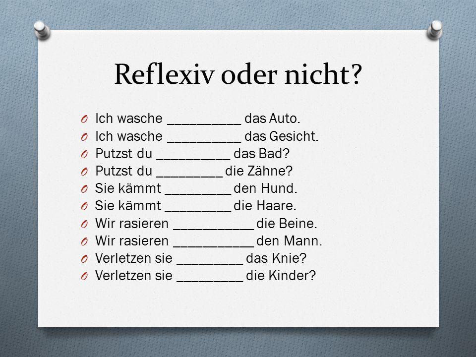 Reflexiv oder nicht.O Ich wasche __________ das Auto.