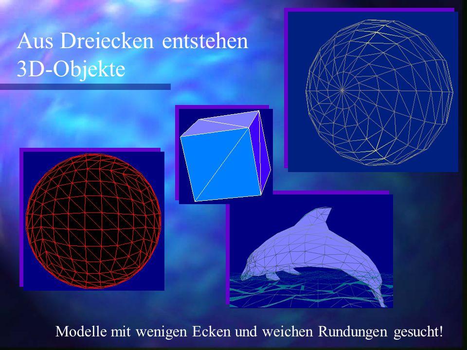 Aus Dreiecken entstehen 3D-Objekte Modelle mit wenigen Ecken und weichen Rundungen gesucht!