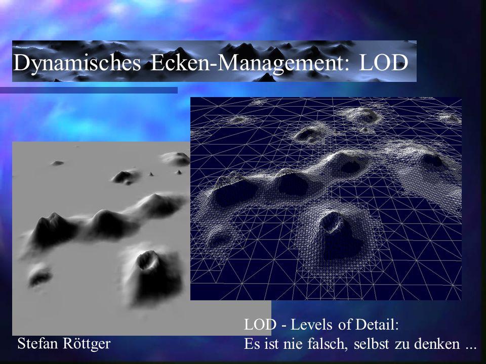 LOD - Levels of Detail: Es ist nie falsch, selbst zu denken... Dynamisches Ecken-Management: LOD Stefan Röttger
