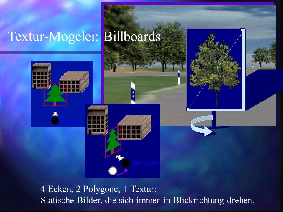 4 Ecken, 2 Polygone, 1 Textur: Statische Bilder, die sich immer in Blickrichtung drehen. Textur-Mogelei: Billboards