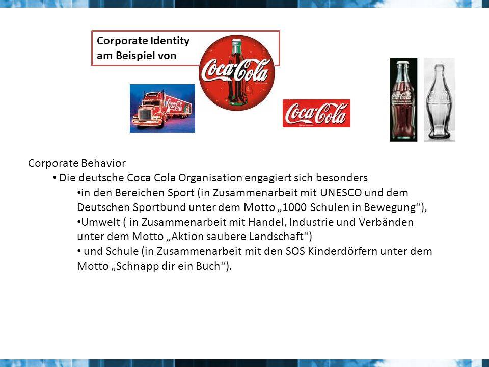 Corporate Identity am Beispiel von Corporate Behavior Die deutsche Coca Cola Organisation engagiert sich besonders in den Bereichen Sport (in Zusammen