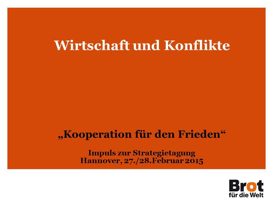 """Wirtschaft und Konflikte """"Kooperation für den Frieden Impuls zur Strategietagung Hannover, 27./28.Februar 2015"""