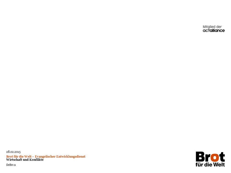 28.02.2015 Brot für die Welt – Evangelischer Entwicklungsdienst Wirtschaft und Konflikte Seite 11