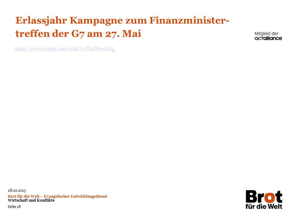 28.02.2015 Brot für die Welt – Evangelischer Entwicklungsdienst Wirtschaft und Konflikte Seite 18 Erlassjahr Kampagne zum Finanzminister- treffen der G7 am 27.