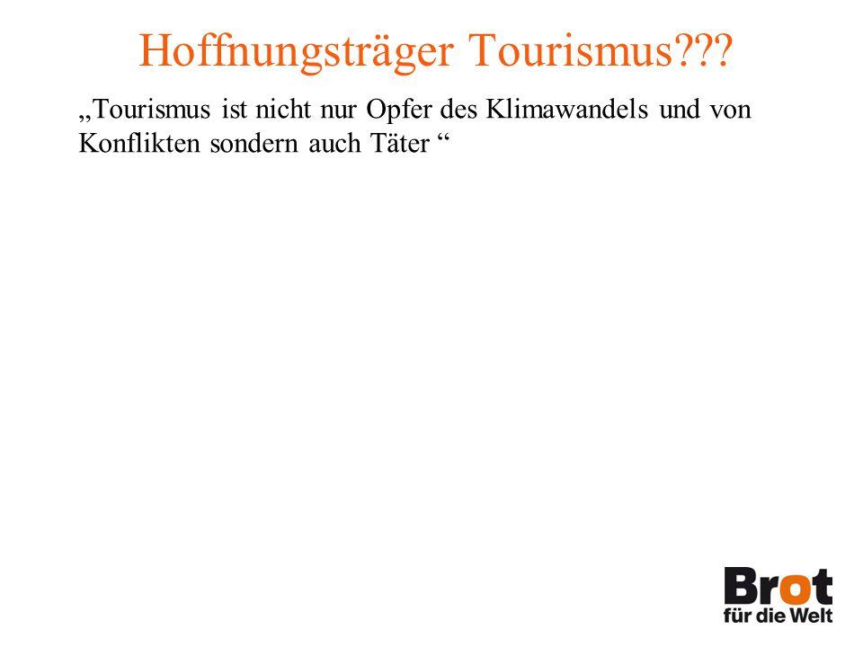 """Hoffnungsträger Tourismus??? """"Tourismus ist nicht nur Opfer des Klimawandels und von Konflikten sondern auch Täter """""""